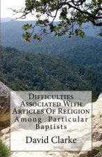 Difficulties Associated with Articles of Religion: Among Particular Baptists
