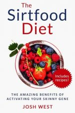The Sirtfood Diet: The Amazing Benefits of Activating Your Skinny Gene, Including Recipes!