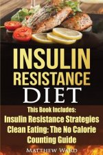 Insulin Resistance Diet: 2 Manuscripts - Insulin Resistance, Clean Eating No Calorie Counting Guide