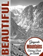 Beautiful Grayscale Mountains Adult Coloring Book: (Grayscale Coloring) (Art Therapy) (Adult Coloring Book) (Realistic Photo Coloring) (Relaxation)