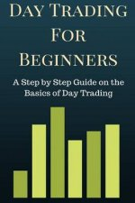 Day Trading for Beginners: A Step by Step Guide on the Basics of Day Trading