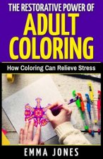 The Restorative Power of Adult Coloring: How Coloring Can Relieve Stress - How to Color for Adults, How to Color with Colored Pencils, Step by Step Gu