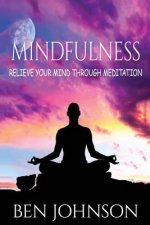 Mindfulness: Stress- Relieve Your Mind Using Meditation