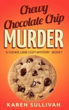 Chewy Chocolate Chip Murder: A Cookie Lane Cozy Mystery-Book 1