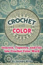 Crochet with Color: Intarsia, Tapestry, and Fair Isle Crochet Color Work