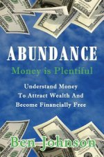 Abundance: Money Is Plentiful- Understand Money to Attract Wealth an Become Financially Free