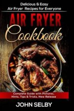 Air Fryer Cookbook: Delicious & Easy Air Fryer Recipes for Everyone