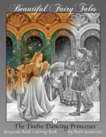 The Twelve Dancing Princesses: Grayscale Adult Coloring Book