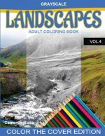 Grayscale LANDSCAPES Adult Coloring Book Vol.4: (Grayscale Coloring Books) (Landscape Coloring Book) (Color the Cover) (Seniors & Beginners)