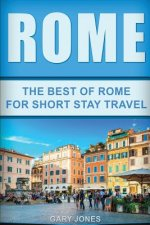 Rome: The Best of Rome for Short Stay Travel