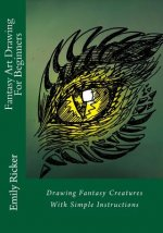 Fantasy Art Drawing For Beginners: Drawing Fantasy Creatures With Simple Instructions
