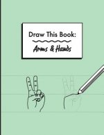 Draw This Book: Arms & Hands