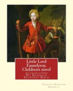 Little Lord Fauntleroy. by: Frances Hodgson Burnett, Illustrations: By: Reginald B.(Bathurst) Birch (May 2, 1856 - June 17, 1943) Was an English-Ameri