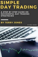 Simple Day Trading: A Step by Step Guide on Successful Day Trading Strategies