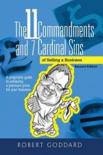 The 11 Commandments and 7 Cardinal Sins: A Pragmatic Guide to Achieving a Premium Price for Your Business