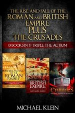 The Rise and Fall of the Roman and British Empire Plus the Crusades: ( 3 Books in 1 ) Triple the Action!