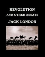 Revolution and Other Essays Jack London: Large Print Edition - Publication Date: 1909