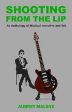 Shooting from the Lip: An Anthology of Musical Invective and Wit