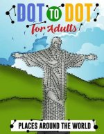 Dot to Dot for Adults: Places Around the World: An Extreme Puzzle Challenge for Grownups - Adult Activity Books