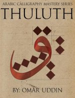Arabic Calligraphy Mastery Series - Thuluth: A Comprehensive Step-By-Step Study of the Thuluth Script