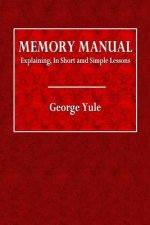 Memory Manual: Explaining, in Short and Simple Lessons