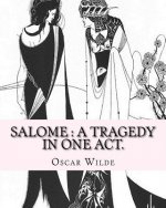 Salome: A Tragedy in One Act. By: Oscar Wilde, Drawings By: Aubrey Beardsley: Aubrey Vincent Beardsley (21 August 1872 - 16 March 1898) Was an English