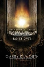 The Sometimes Spurious Travels Through Time and Space of James Ovit: A Science Fiction Novel in Three Parts