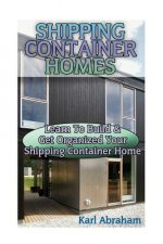 Shipping Container Homes: Learn to Build & Get Organized Your Shipping Container Home: (Tiny Houses Plans, Interior Design Books, Architecture Books)