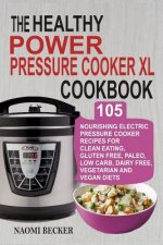 The Healthy Power Pressure Cooker XL Cookbook: 105 Nourishing Electric Pressure Cooker Recipes For Clean eating, Gluten free, Paleo, Low carb, Dairy f