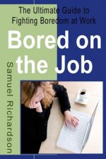 Bored on the Job: The Ultimate Guide to Fighting Boredom at Work