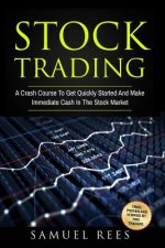 Stock Trading: A Crash Course To Get Quickly Started And Make Immediate Cash In The Stock Market