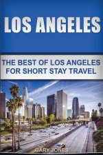 Los Angeles: The Best of Los Angeles for Short Stay Travel