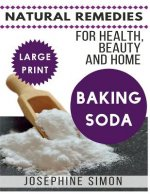 Baking Soda ***Large Print Edition***: Natural Remedies for Health, Beauty and Home