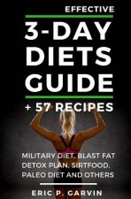 Effective 3-Day Diets Guide + 57 Recipes: Military Diet, Blast Fat Detox Plan, Sirtfood, Super food Liver Detox, Paleo diet and others