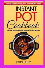 Instant Pot Cookbook: Easy and Delicious Pressure Cooker Recipes for Everyone