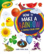 How to Make a Rainbow: A Crayola Color Story