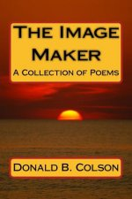 The Image Maker: A Collection of Poems
