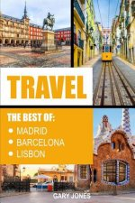 Travel: The Best of Madrid, Barcelona and Lisbon