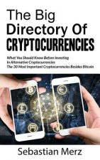 The Big Directory of Cryptocurrencies: What You Should Know Before Investing in Alternative Cryptocurrencies - The 30 Most Important Cryptocurrencies