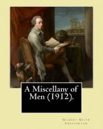 A Miscellany of Men (1912). by: Gilbert Keith Chesterton: (Original Classics)