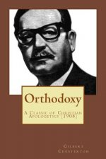 Orthodoxy: A Classic of Christian Apologetics (Originally Published 1908)
