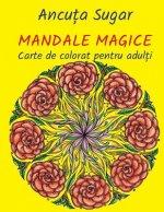 Mandale Magice: Carte de Colorat Pentru Adulti