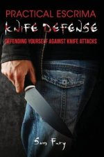 Practical Escrima Knife Defense: Defending Yourself Against Knife Attacks