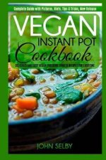 Vegan Instant Pot Cookbook: Delicious and Easy Vegan Pressure Cooker Recipes for Everyone