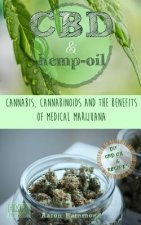 CBD & Hemp Oil: Cannabis, Cannabinoids and the Benefits of Medical Marijuana