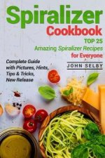 Spiralizer Cookbook: Top 25 Amazing Spiralizer Recipes for Everyone