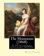 The Moonstone (1868). by: Wilkie Collins (Illustrated): The Moonstone (1868) by Wilkie Collins Is a 19th-Century British Epistolary Novel, Generally C
