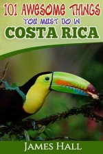 Costa Rica: 101 Awesome Things You Must Do in Costa Rica: Costa Rica Travel Guide to the Land of Pure Life - The Happiest Country in the World. the Tr