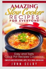 Amazing Slow Cooker Recipes for Everyone: Easy and Tasty Crock Pot Recipes Cookbook