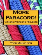 More Paracord!: 12 More Paracord Projects